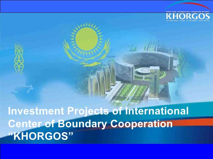 "Investment Projects of International Center of Boundary Cooperation ""KHORGOS"""