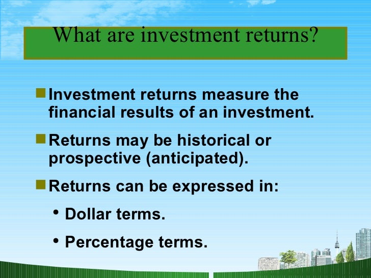 What are investment returns? <ul><li>Investment  returns  measure the financial results of an investment. </li></ul><ul><l...