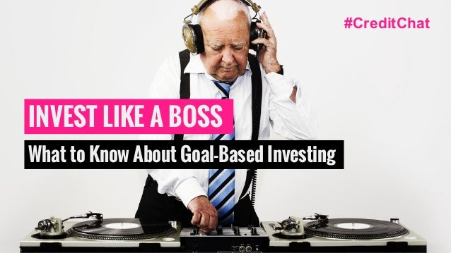 INVEST LIKE A BOSS What to Know About Goal-Based Investing #CreditChat