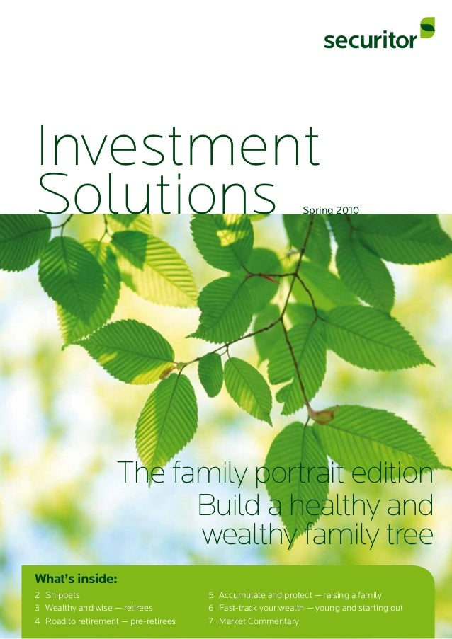 Investment Solutions The family portrait edition Build a healthy and wealthy family tree Spring 2010 What's inside: 2	 Sni...