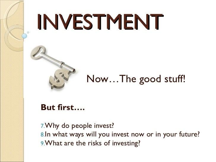 INVESTMENT <ul><li>Now…The good stuff! </li></ul><ul><li>But first…. </li></ul><ul><li>Why do people invest? </li></ul><ul...