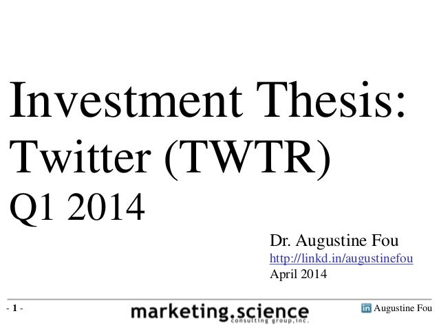 Augustine Fou- 1 - Dr. Augustine Fou http://linkd.in/augustinefou April 2014 Investment Thesis: Twitter (TWTR) Q1 2014