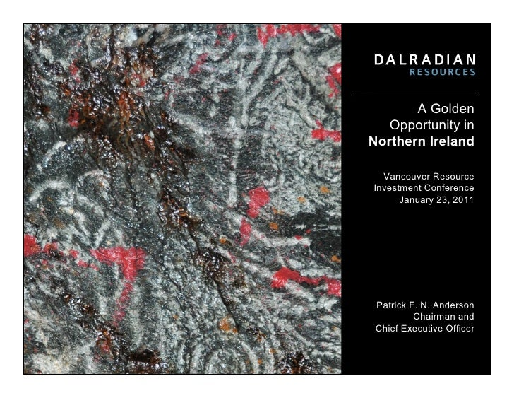 A Golden   Opportunity inNorthern Ireland  Vancouver ResourceInvestment Conference      January 23, 2011 Patrick F. N. And...