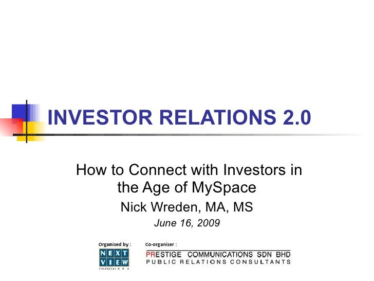 INVESTOR RELATIONS 2.0    How to Connect with Investors in        the Age of MySpace         Nick Wreden, MA, MS          ...