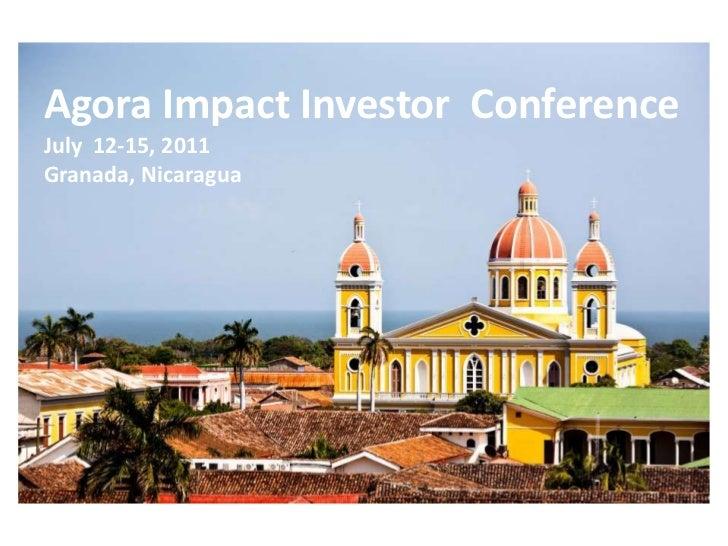 Agora Impact InvestorRetreat<br />July  11-15, 2011<br />Granada, Nicaragua<br />