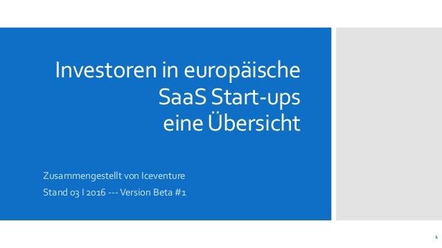Investoren in europäische SaaSStart-ups eineÜbersicht 1 Zusammengestellt von Iceventure Stand 03 I 2016 ---Version Beta #1