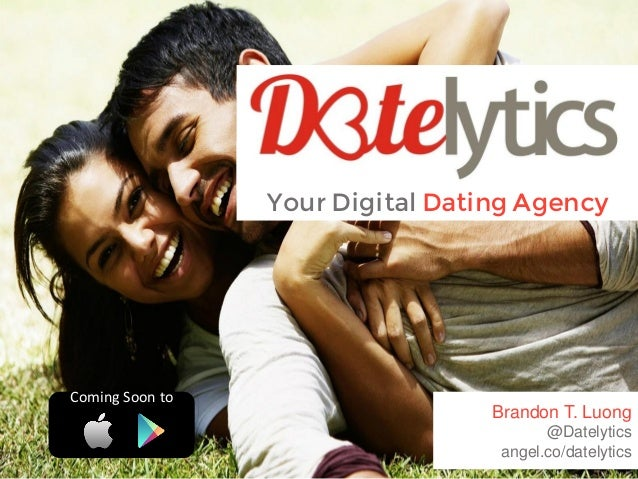 Your Digital Dating Agency  Coming Soon to  Brandon T. Luong @Datelytics angel.co/datelytics