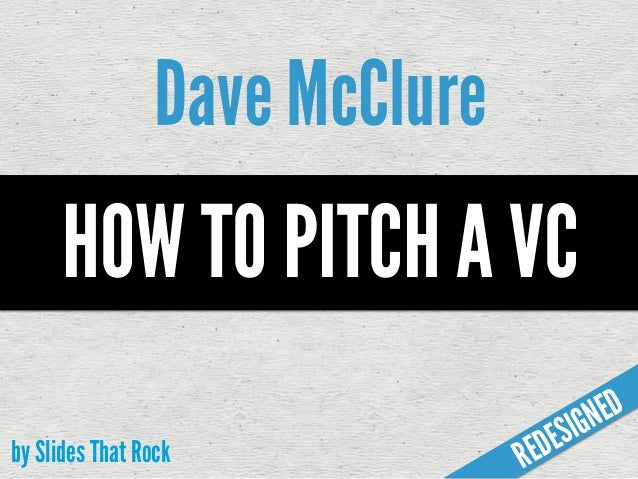 HOW TO PITCH A VC Dave McClure by Slides That Rock REDESIGNED