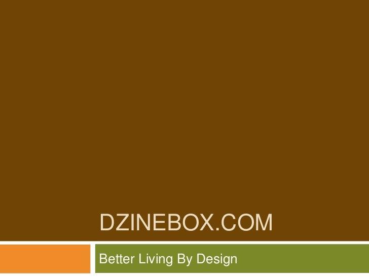 DzineBox.com<br />Better Living By Design<br />