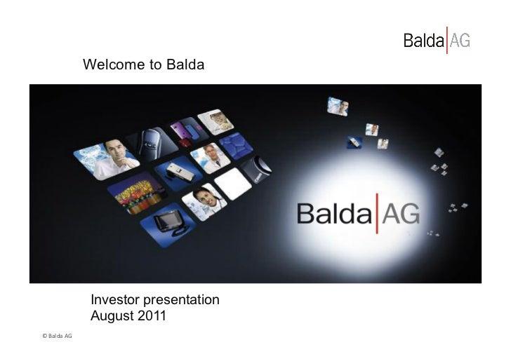 Welcome to Balda                       Investor presentation                       August 2011© Balda AG