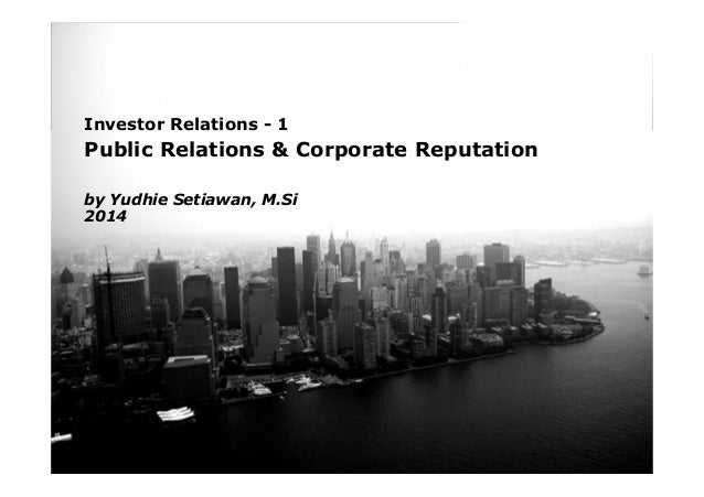 Page 1 Investor Relations - 1 Public Relations & Corporate Reputation by Yudhie Setiawan, M.Si 2014