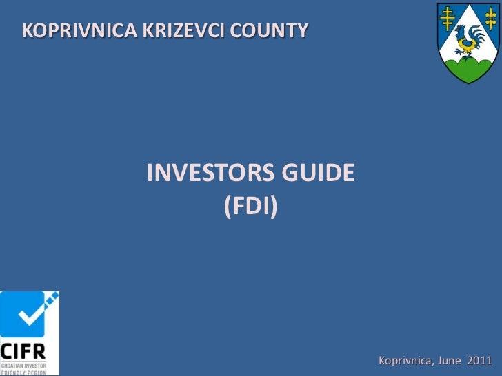 KOPRIVNICA KRIZEVCI COUNTY<br />INVESTORS GUIDE<br />(FDI)<br />Koprivnica, June  2011<br />