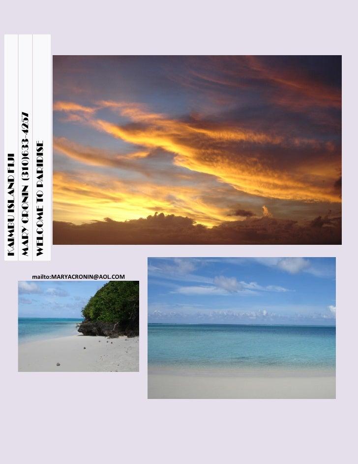 KAIMBU ISLAND FIJI                              MARY CRONIN (310)633-4257                              WELCOME TO PARIDISE...