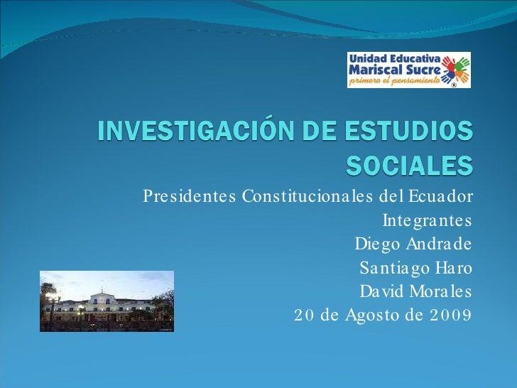 Presidentes Constitucionales del Ecuador Integrantes Diego Andrade Santiago Haro David Morales 20 de Agosto de 2009