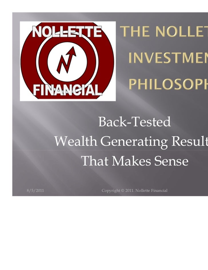 Back-Tested           Wealth Generating Results              That Makes Sense8/5/2011          Copyright © 2011. Nollette ...