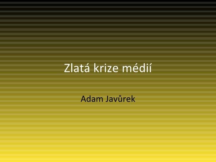 Zlatá krize médií Adam Javůrek