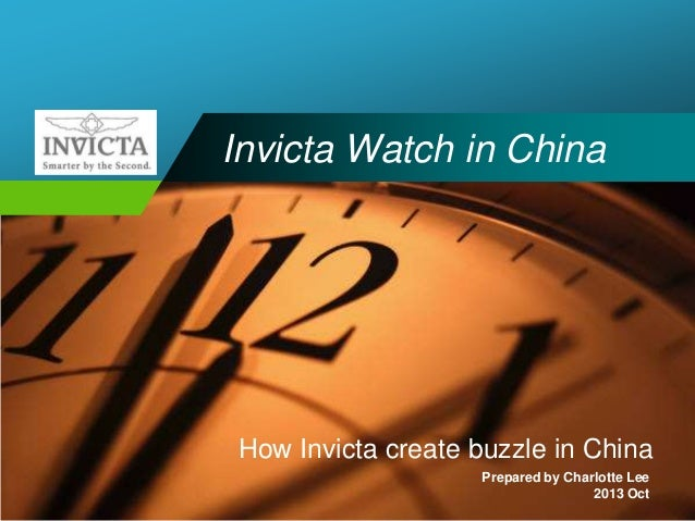 Company  LOGO  Invicta Watch in China  How Invicta create buzzle in China Prepared by Charlotte Lee 2013 Oct