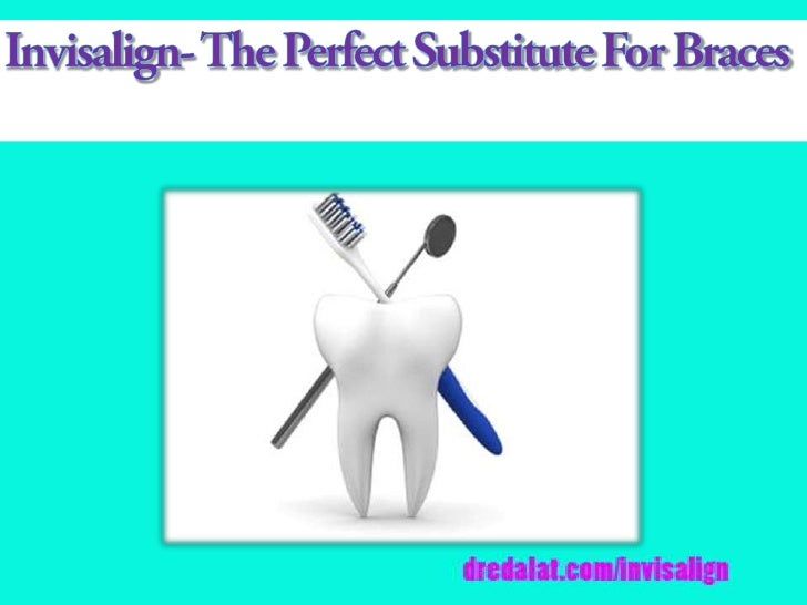 Invisalign  the perfect substitute for braces