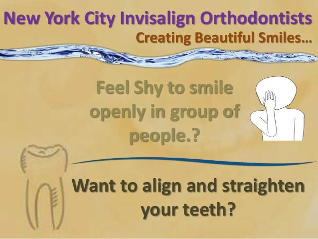 New York City Invisalign Orthodontists Creating Beautiful Smiles… Want to align and straighten your teeth? Feel Shy to smi...