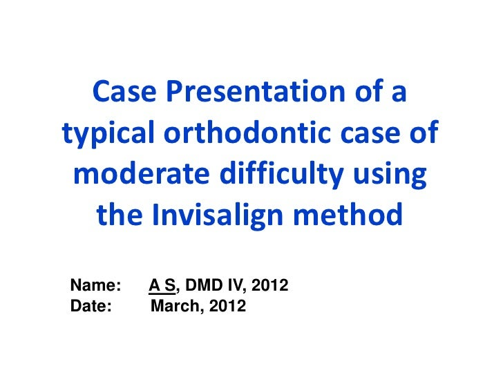 Case Presentation of atypical orthodontic case of moderate difficulty using  the Invisalign methodName:   A S, DMD IV, 201...