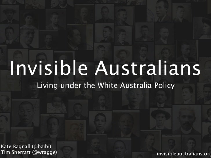 Invisible Australians              Living under the White Australia PolicyKate Bagnall (@baibi)Tim Sherratt (@wragge)     ...