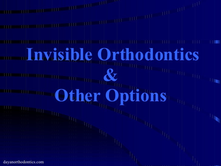 Invisible Orthodontics & Other Options