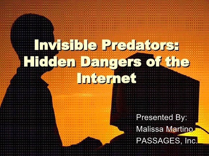 Invisible Predators: Hidden Dangers of the Internet Presented By: Malissa Martino PASSAGES, Inc.