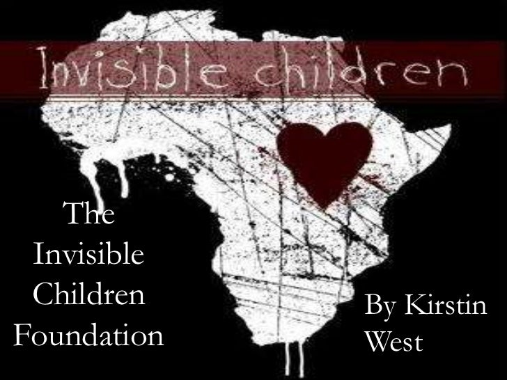 The Invisible Children Foundation<br />By Kirstin West<br />