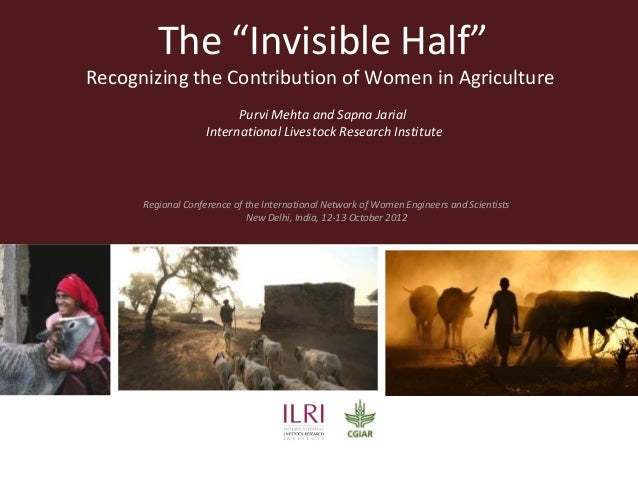"""The """"Invisible Half""""Recognizing the Contribution of Women in Agriculture                          Purvi Mehta and Sapna Ja..."""