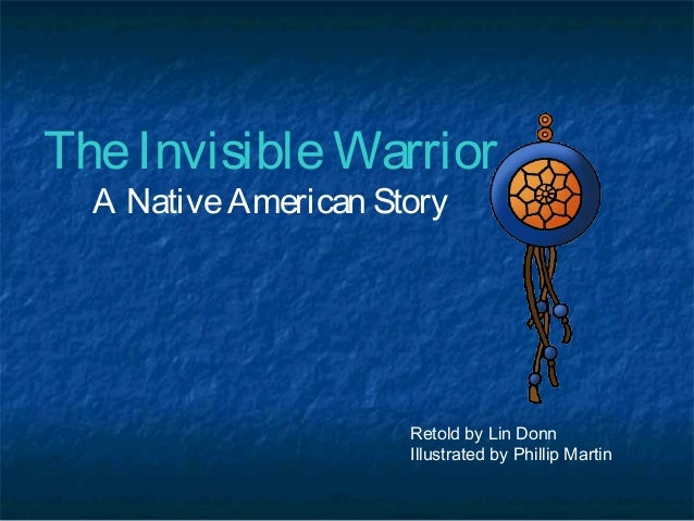 The Invisible Warrior A Native American Story  Retold by Lin Donn Illustrated by Phillip Martin