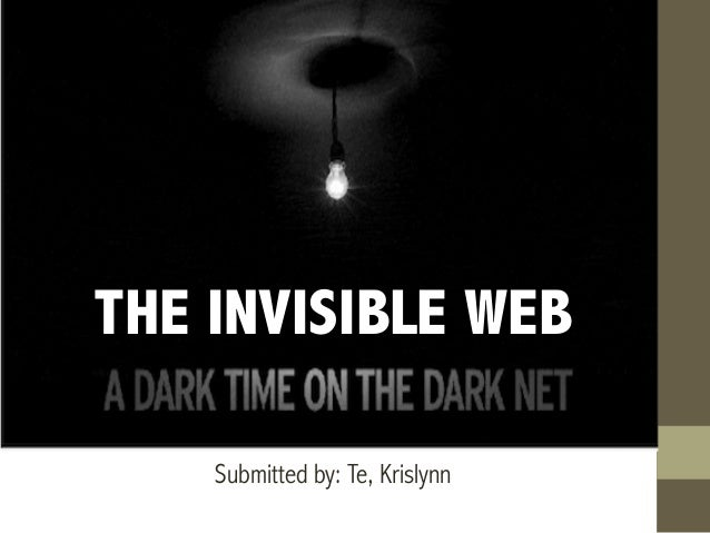 THE INVISIBLE WEB Submitted by: Te, Krislynn
