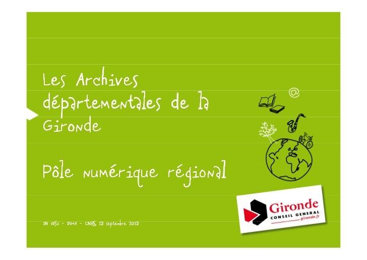 Les Archivesdépartementales de laGironde     numé      réPôle numérique régionalIN VISU - INHA – CNRS, 12 septembre 2012
