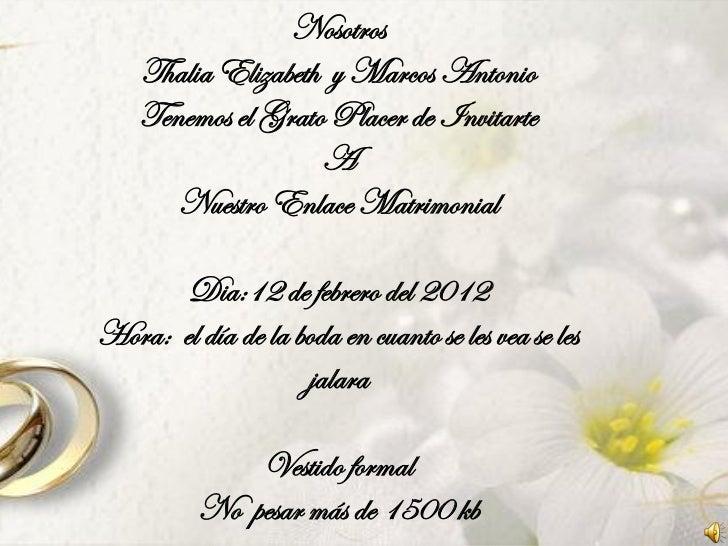 Nosotros    Thalia Elizabeth y Marcos Antonio    Tenemos el Grato Placer de Invitarte                    A       Nuestro E...