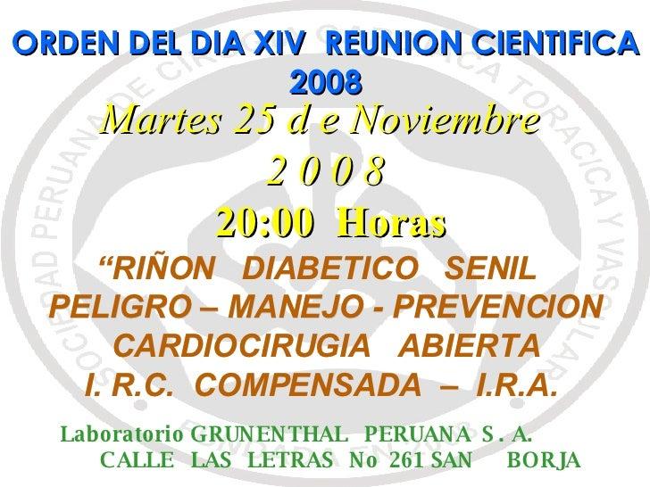 """Martes 25 d e Noviembre  2 0 0 8 20:00  Horas ORDEN DEL DIA XIV  REUNION CIENTIFICA 2008 """" RIÑON  DIABETICO  SENIL  PELIGR..."""