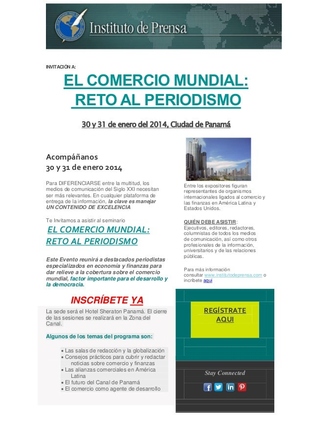 INVITACIÓN A:  EL COMERCIO MUNDIAL: RETO AL PERIODISMO 30 y 31 de enero del 2014, Ciudad de Panamá  Acompáñanos 30 y 31 de...