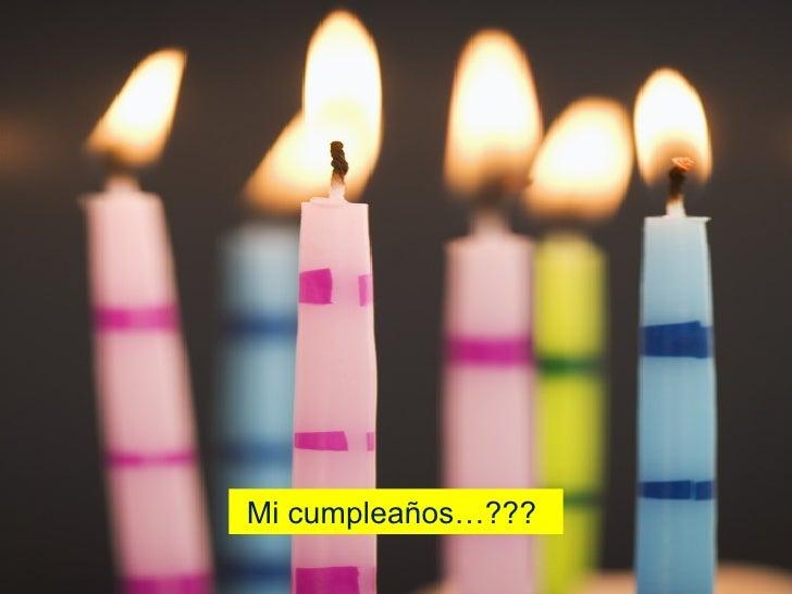 ¿¿¿...Mi cumpleaños…???