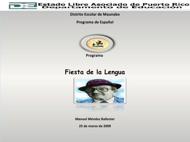Distrito Escolar de Maunabo Programa de Español Programa  Fiesta de la Lengua Manuel Méndez Ballester 25 de marzo de 2009