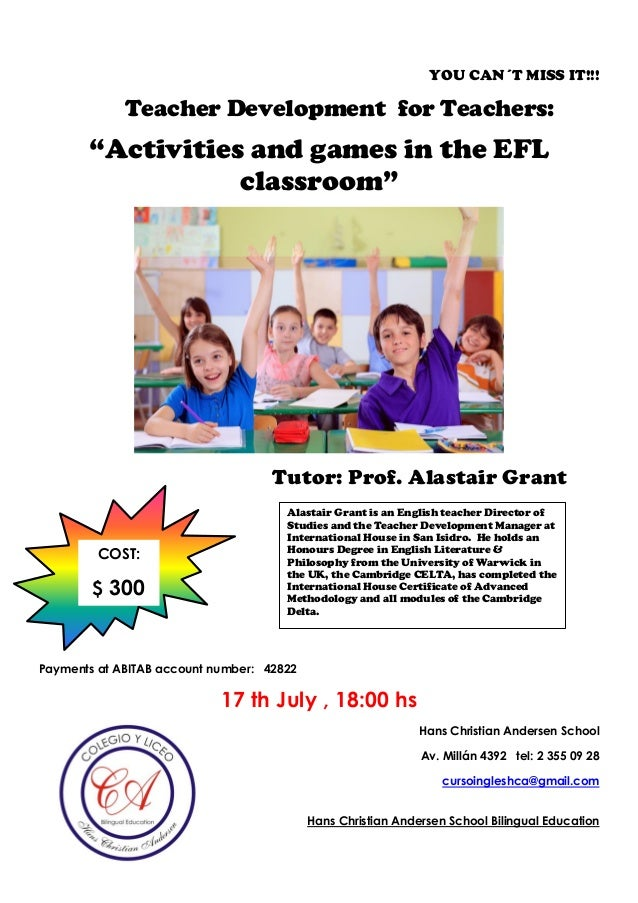 """YOU CAN´T MISS IT!!! Teacher Development for Teachers: """"Activities and games in the EFL classroom"""" Tutor: Prof. Alastair G..."""
