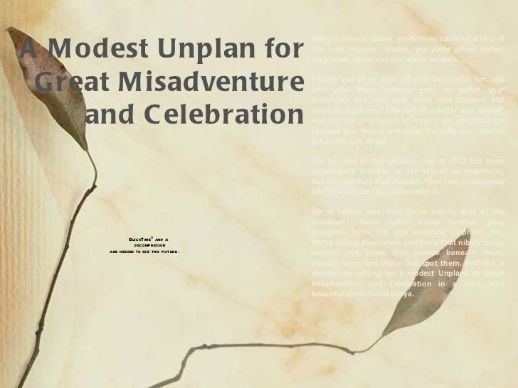 A Modest Unplan for Great Misadventure and Celebration Dearest friends, ladies, gentlemen, talented artists of life, post ...