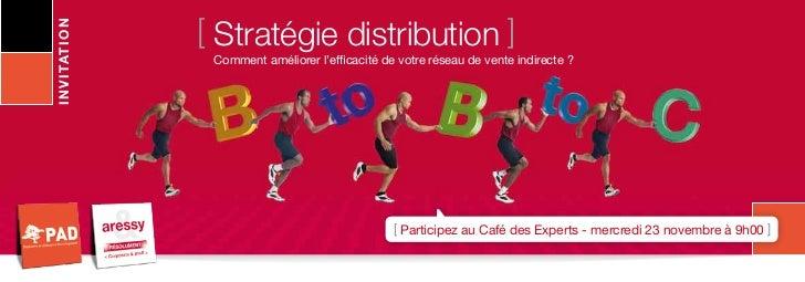 [ Stratégie distribution ]I N V I TAT I O N    Comment améliorer l'efficacité de votre réseau de vente indirecte ?        ...