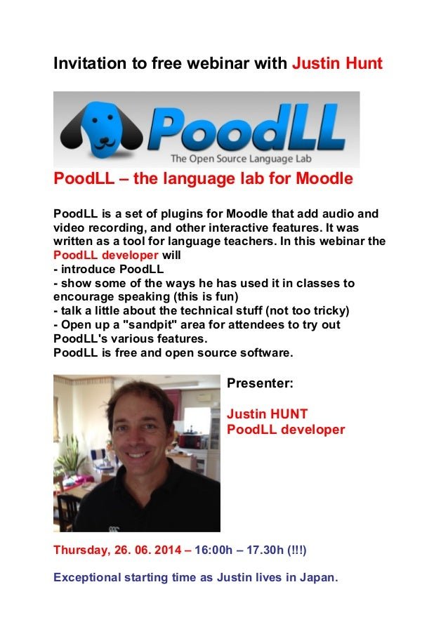 Invitation to free webinar with Justin Hunt PoodLL – the language lab for Moodle PoodLL is a set of plugins for Moodle tha...