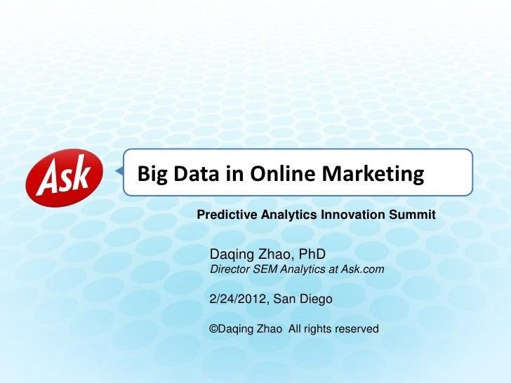 Big Data in Online Marketing     Predictive Analytics Innovation Summit       Daqing Zhao, PhD       Director SEM Analytic...