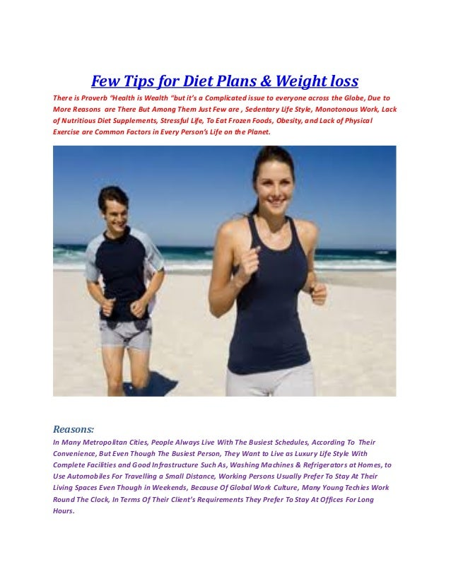 "Few Tips for Diet Plans & Weight loss There is Proverb ""Health is Wealth ""but it's a Complicated issue to everyone across ..."
