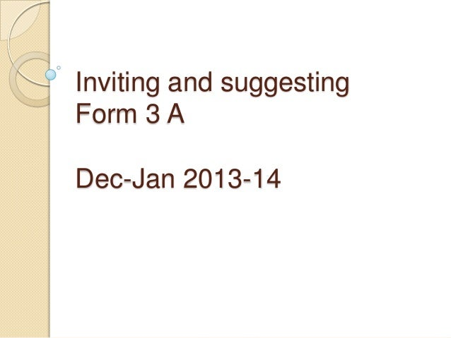 Inviting and suggesting Form 3 A Dec-Jan 2013-14