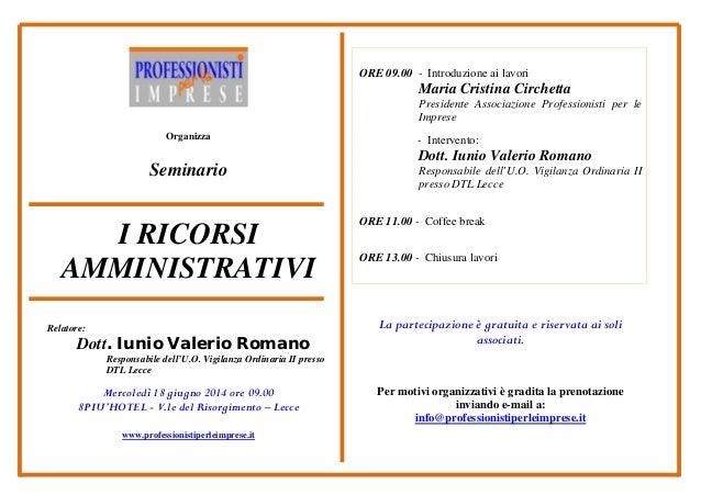 Organizza Seminario I RICORSI AMMINISTRATIVI Relatore: Dott. Iunio Valerio Romano Responsabile dell'U.O. Vigilanza Ordinar...