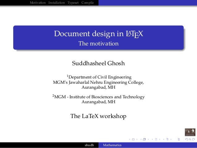 Motivation Installation Typeset Compile  A Document design in L TEX  The motivation Suddhasheel Ghosh 1 Department of Civi...
