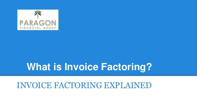 What is Invoice Factoring? INVOICE FACTORING EXPLAINED