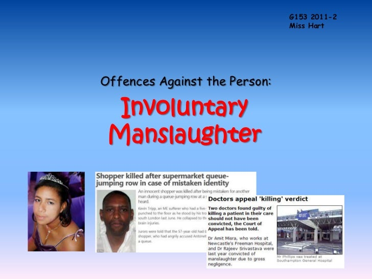 G153 2011-2                               Miss HartOffences Against the Person:  Involuntary Manslaughter