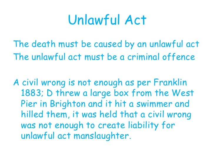causation and unlawful act manslaughter As bryn asked for the drug, this might break the chain of causation because he is   unlawful act manslaughter was defined in larkin (1944) 29 cr app r 18 and.