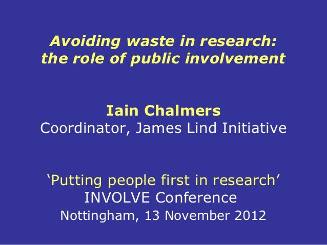 Avoiding waste in research:the role of public involvement        Iain ChalmersCoordinator, James Lind Initiative'Putting p...